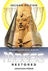Moses Restored: The Oldest Religious Secret Never Told Second Edition