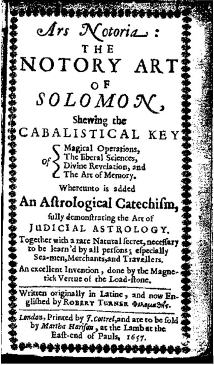 Ars Notoria: The Notory Art of Solomon, Shewing the Cabalistical Key of: Magical Operations, The liberal Science, Divine Revelation, and The Art of Memory.
