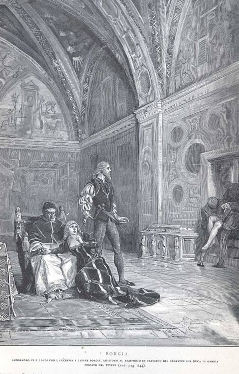 The Pope's son Giovanni was murdered in 1497, in what was later named the Piazza della Giudecca in Rome. Rumors abounded as to who killed him and why. In the image Juan Borgia's corpse is brought in as Rodrigo (Pope Alexander VI), Lucrezia (his daughter) and Cesare Borgia (his son) watch