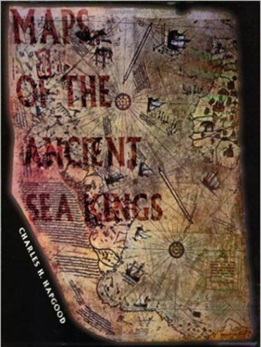 Maps of the Ancient Sea Kings: Evidence of Advanced Civilization in the Ice Age.