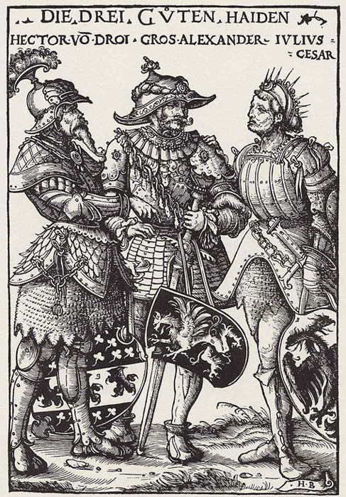 The Three Good Pagans: Hector, Alexander the Great, Julius Caesar, from the woodcut series by Hans Burgkmair, 1519.