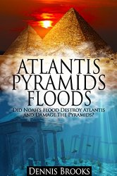 Atlantis, Pyramids and Floods
