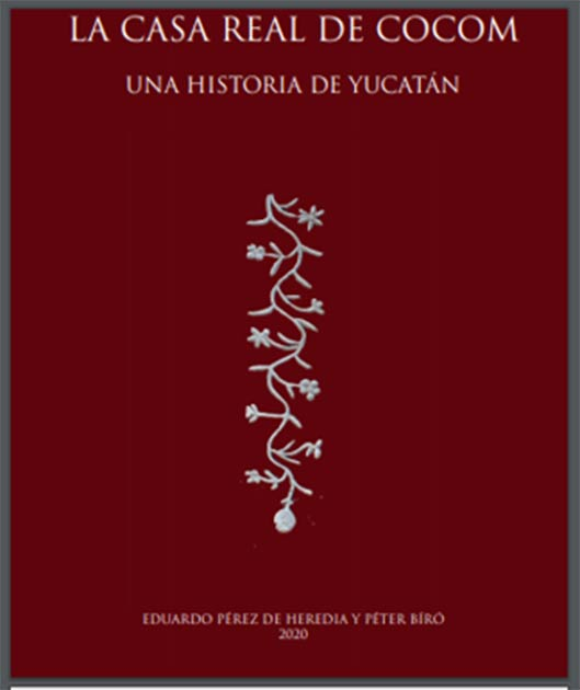The recently published book, The Royal House of Cocom: A history of Yucatán, by Eduardo Perez de Heredia and Peter Biro. (Academia)