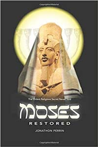 Moses Restored: The Oldest Religious Secret Never Told