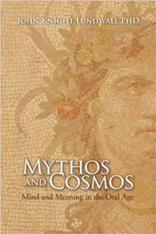 Mythos and Cosmos: Mind and Meaning in the Oral Age