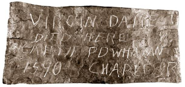 """One of the other stones reads: """"Virgin Dare Died Here, Captif Powhatan, 1590, Charles R""""."""