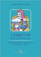 I tarocchi della nuova era. Percorso spirituale, divinazione, applicazioni ludiche (Italiano)